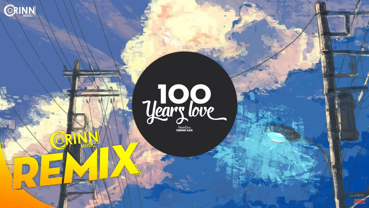 100 Years Love (Orinn Remix) – NamDuc | Nhạc EDM TikTok Gây Nghiện 2020