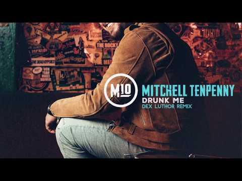 Mitchell Tenpenny - Drunk Me (Dex Luthor Remix)