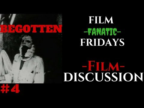 Begotten: is it Art or is it Trash? - Film Discussion - Film Fanatic Fridays