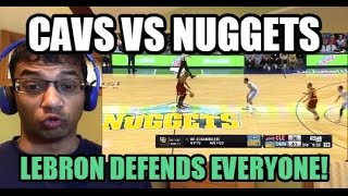 lebron can t play defense on everyone cleveland cavaliers vs denver nuggets highlights reaction