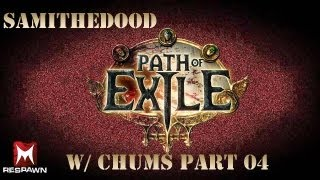 Path of Exile w/ Chums part 4