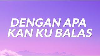 Dengan Apa Kan Ku Balas (Lyrics)