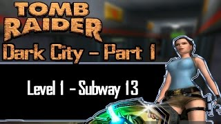 [TRLE] Tomb Raider: Dark City Part 1 - Subway 13 | Level 1