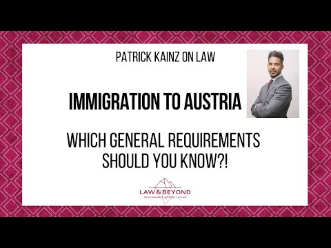 Immigration to Austria - Which general requirements should you know?!