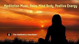 Meditation Music, Relax Mind Body, Positive Energy Music, Relaxing Music, Slow Music,