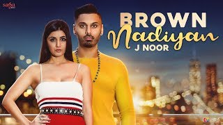 Brown Nadiyan (Official ) J Noor | Youngistan | Latest Punjabi Song 2018 | Saga Music