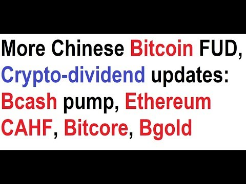 More Chinese Bitcoin FUD, Crypto-dividend updates: Bcash pump, Ethereum CAHF, Bitcore, Bgold