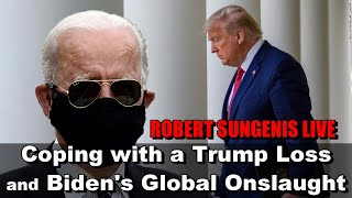 Coping with Trump's Loss and Biden's Global Onslaught | ROBERT SUNGENIS LIVE