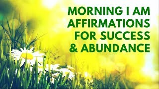 Morning I AM Affirmations for Success and Abundance | 21 Day Challenge