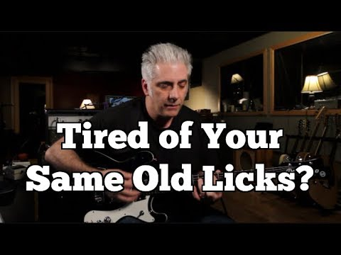 TIRED OF YOUR SAME OLD LICKS? LET ME HELP!