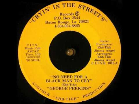 """George Perkins ~ """"No Need For A Black Man To Cry"""""""