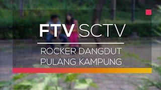 FTV SCTV  - Rocker Dangdut Pulang Kampung