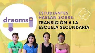 DREAMS: Estudiantes hablan sobre la transición a la escuela secundaria