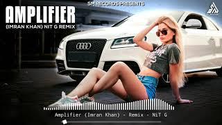 Amplifier (2K19 Remix) | Nit G Official | Imran Khan | Best-Latest Punjabi Song Remix 2019