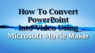 How To Convert PowerPoint Into Video Using Microsoft Movie Maker