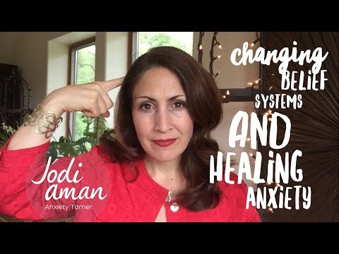 Changing Limiting Belief Systems and Healing Anxiety