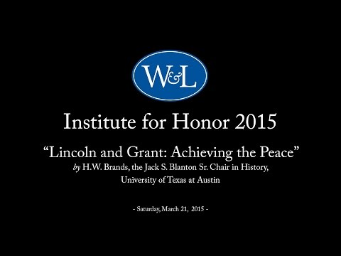 "Institute for Honor 2015: ""Lincoln and Grant: Achieving the Peace"" with H.W. Brands"