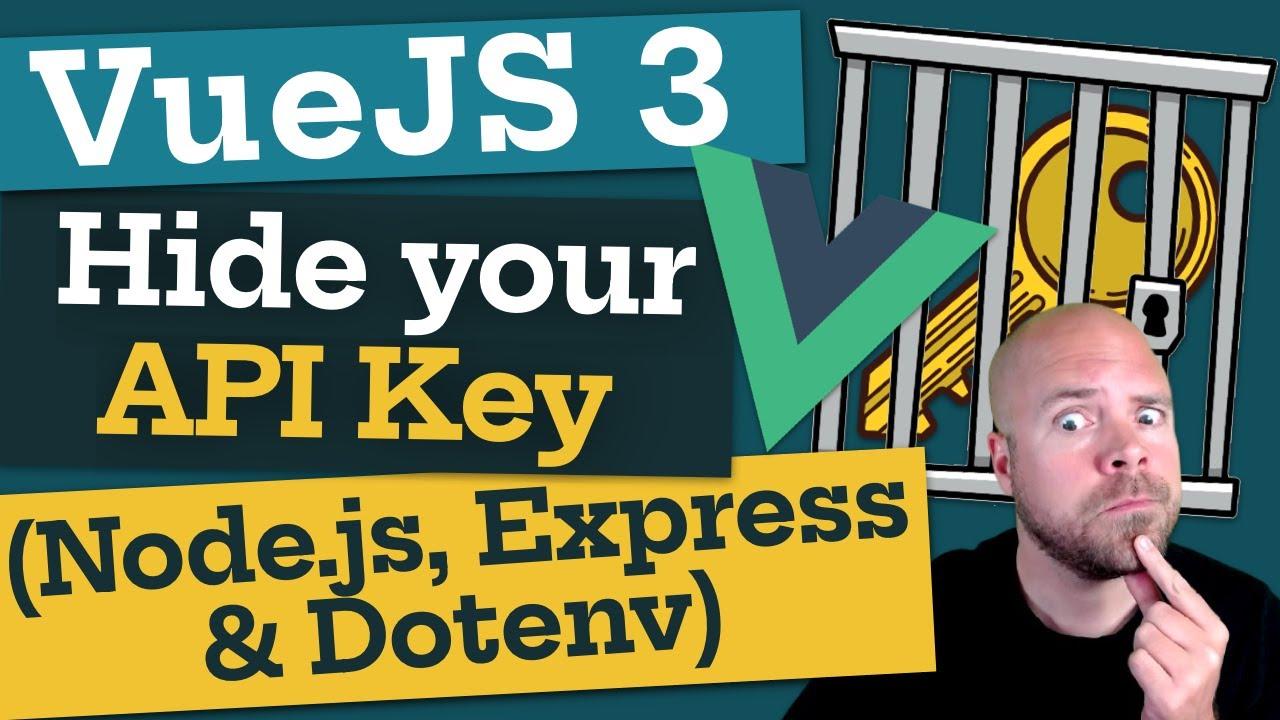 Vue JS 3: Hide your API Key with Node.js, Express & Dotenv
