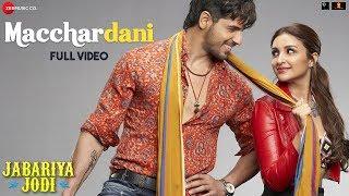 Macchardani - Full Video | Jabariya Jodi | Sidharth Malhotra & Parineeti Chopra | Vishal M Jyotica T