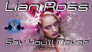 Lian Ross - Say You'll Never (Reboot Remix)