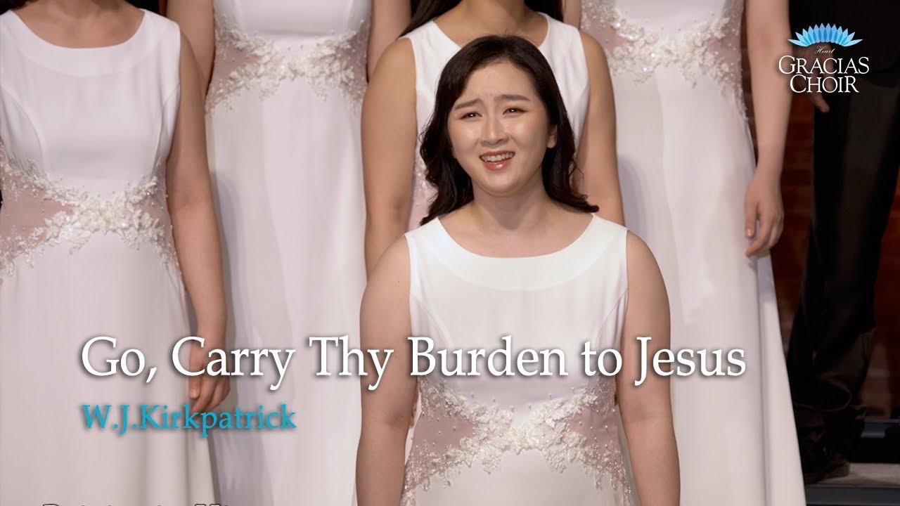 [Gracias Choir] W.J.Kirkpatrick : Go, Carry Thy Burden to Jesus / Sooyeon Lee, Eunsook Park