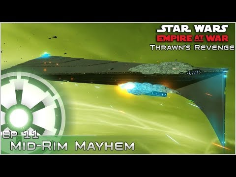Mid-Rim Mayhem - Ep 11 [Empire] Thrawn's Revenge: ICW 2.2 - Empire at War Mod