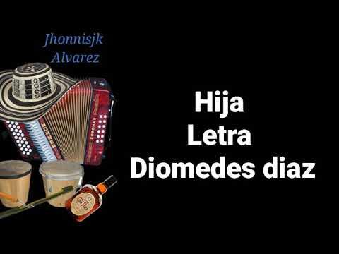 Hija, Diomedes Días ,Letra
