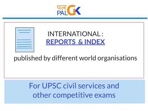 INTERNATIONAL REPORTS & INDEX  by different world organisations ;For UPSC & other competitive exams