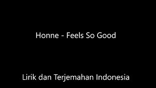 Honne - Feels So Good Lirik dan Terjemahan Indonesia