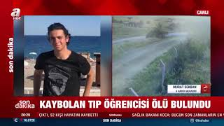 Kaçan kurbanlığın peşinden giden tıp öğrencisi Onur Alp Eker'in cansız bedenine ulaşıldı
