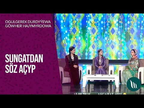 Sungatdan Söz Açyp - Ogulgerek Durdyýewa We Göwher Hajymyradowa   2019