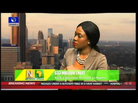 Network Africa: Bank Executives Arrested In Over $33 Million Theft 02/06/15