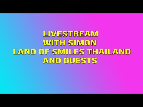 General Q & A with Simon Land of Smiles Thailand