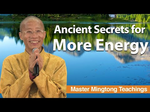 More Energy - Ancient Secrets for More Energy with Master Mingtong Gu
