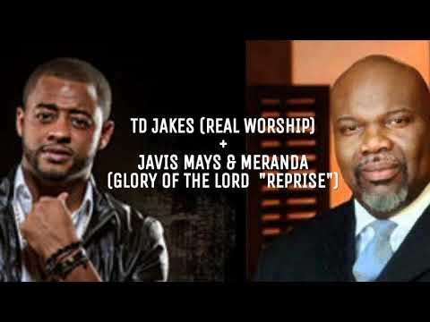 TD Jakes & Javis Mays: Real Worship/Glory To The Lord (Reprise)