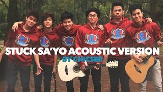 Repeat youtube video Stuck Sa'Yo Acoustic Version [Official Music Video] By Chicser