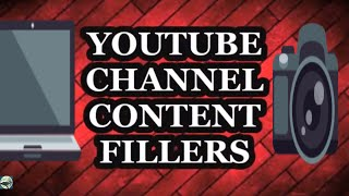 YOUTUBE CHANNEL CONTENT FILLERS