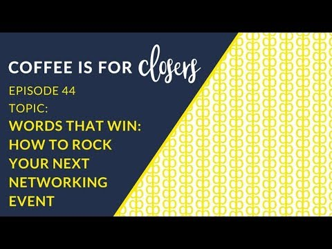 How to ROCK Your Next Networking Event | Episode 44 Coffee Is For Closers