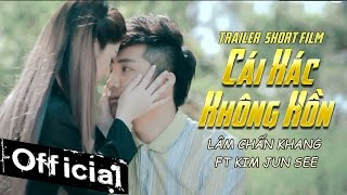 phim ca nhac cai xac khong hon - lam chan khang ft kim jun see trailer