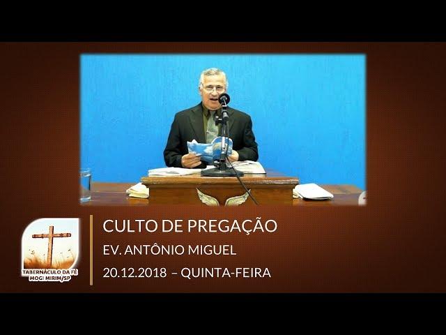 20.12.2018 | Quinta | Ev. Antonio Miguel | Tabernáculo da Fé Mogi Mirim/SP