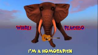 """I'm a Homosapien (""""The Homo Song"""") - Whirli Placebo"""