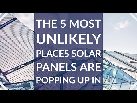 The 5 Most Unlikely Places Solar Panels Are Popping In