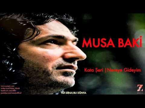 Musa Baki - Kata Şeri   Nereye Gideyim