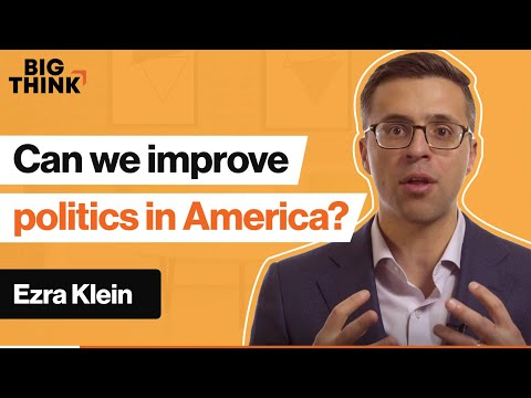 We can improve politics in America. Here's how. | Ezra Klein | Big Think
