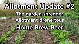 Allotment update #2 The Shredder,Drone tour and Home brew Beer