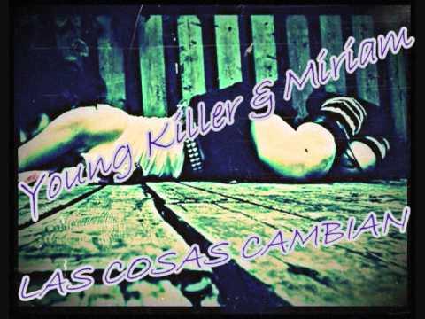 Young Killer & Miriam   Las Cosas Cambian