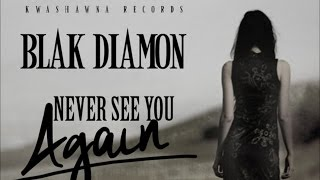 Blak Diamon - Never See You Again [Tan Bad Riddim] October 2014