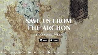SAVE US FROM THE ARCHON - Thread Between (Official Stream)