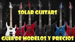 🎸 SOLAR GUITARS 🎸GUÍA DE SUS MODELOS Y PRECIOS