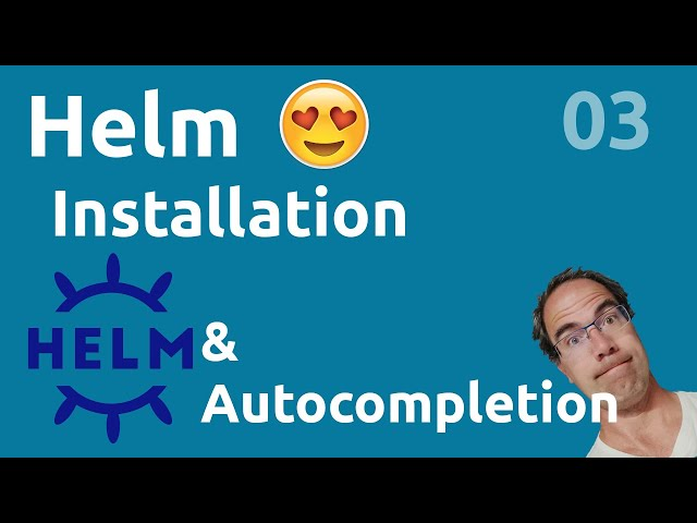 HELM - 3. INSTALLATION & AUTOCOMPLETE/ALIAS